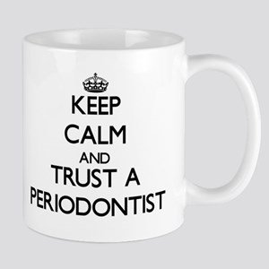 Keep Calm and Trust a Periodontist Mugs