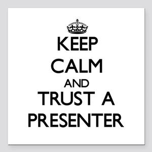 Keep Calm and Trust a Presenter Square Car Magnet