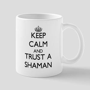 Keep Calm and Trust a Shaman Mugs
