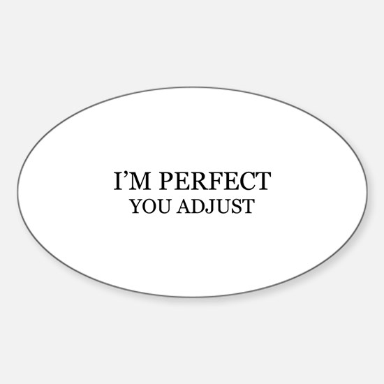 I'm Perfect. You Adjust. Sticker (Oval)