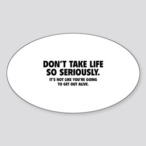 Don't Take Life So Seriously Sticker (Oval)
