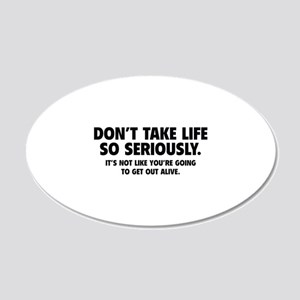 Don't Take Life So Seriously 22x14 Oval Wall Peel