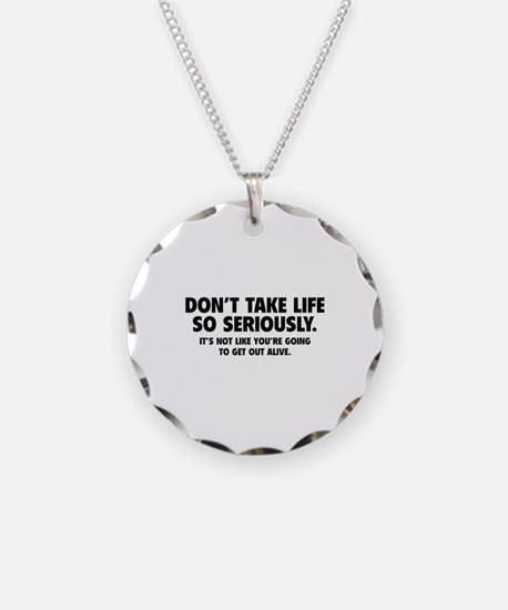 Don't Take Life So Seriously Necklace