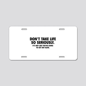 Don't Take Life So Seriously Aluminum License Plat