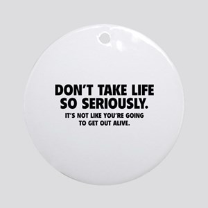 Don't Take Life So Seriously Ornament (Round)
