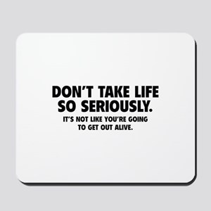 Don't Take Life So Seriously Mousepad