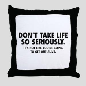 Don't Take Life So Seriously Throw Pillow