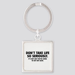 Don't Take Life So Seriously Square Keychain