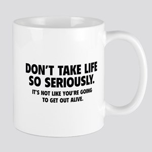 Don't Take Life So Seriously Mug