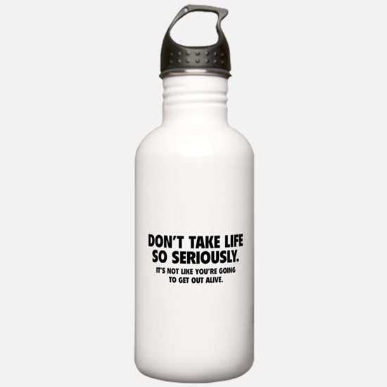 Don't Take Life So Seriously Water Bottle