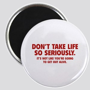 Don't Take Life So Seriously Magnet