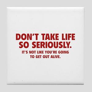 Don't Take Life So Seriously Tile Coaster
