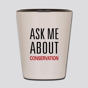 Ask Me About Conservation Shot Glass
