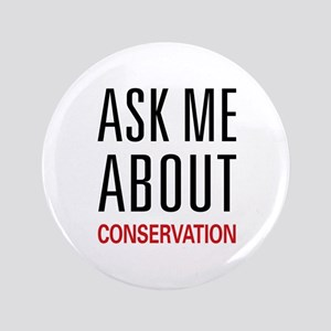 """Ask Me About Conservation 3.5"""" Button"""