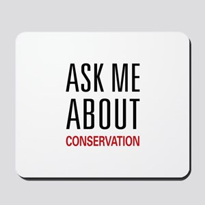 Ask Me About Conservation Mousepad