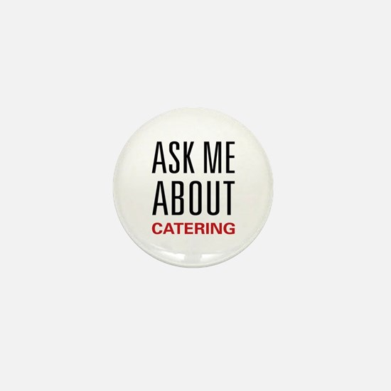 Ask Me About Catering Mini Button