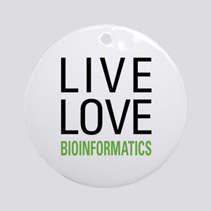 Live Love Bioinformatics Ornament (Round)