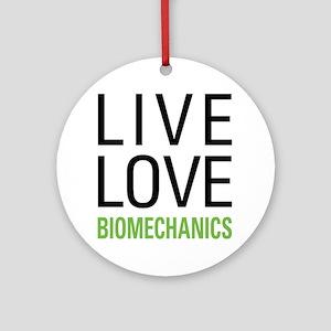 Live Love Biomechanics Ornament (Round)