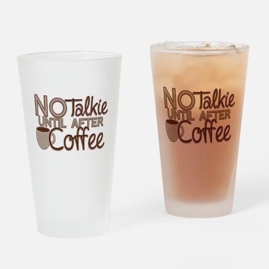 No Talkie Til Coffee Drinking Glass