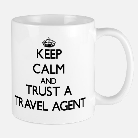 Keep Calm and Trust a Travel Agent Mugs