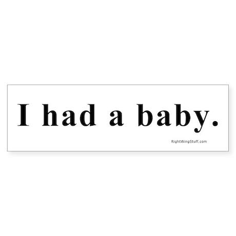 I Had a Baby. Bumper Sticker