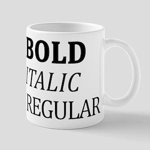 Be Bold or Italic, Never Regular Mugs