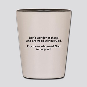 Good Without God Atheism Shot Glass