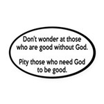Good Without God Atheism Oval Car Magnet