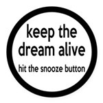 Keep The Dream Alive Round Car Magnet
