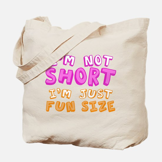 I'm Not Short I'm Just Fun Size Tote Bag