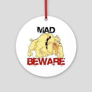 Mad dog ! Beware Round Ornament