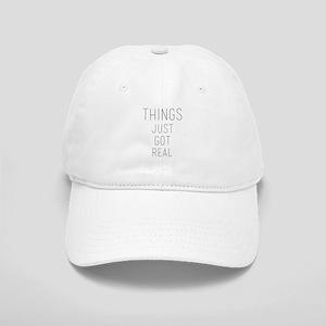 Things Just Got Real Cap