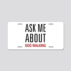 Ask Me About Dog Walking Aluminum License Plate