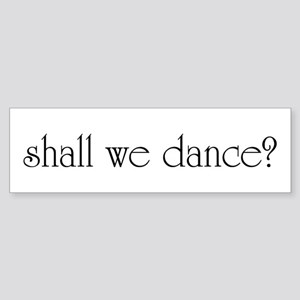 shall we dance? Bumper Sticker