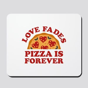 Love Fades Pizza Is Forever Mousepad