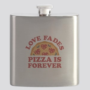 Love Fades Pizza Is Forever Flask