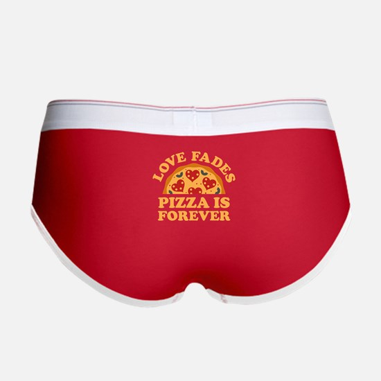 Love Fades Pizza Is Forever Women's Boy Brief
