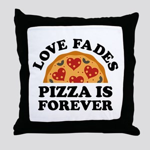 Love Fades Pizza Is Forever Throw Pillow