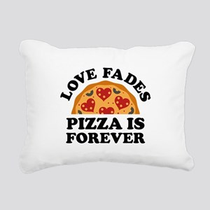 Love Fades Pizza Is Forever Rectangular Canvas Pil