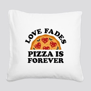 Love Fades Pizza Is Forever Square Canvas Pillow