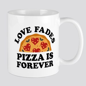 Love Fades Pizza Is Forever Mug