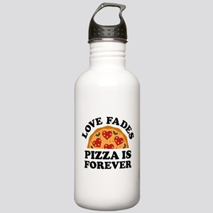 Love Fades Pizza Is Forever Stainless Water Bottle