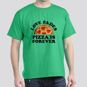 Love Fades Pizza Is Forever Dark T-Shirt