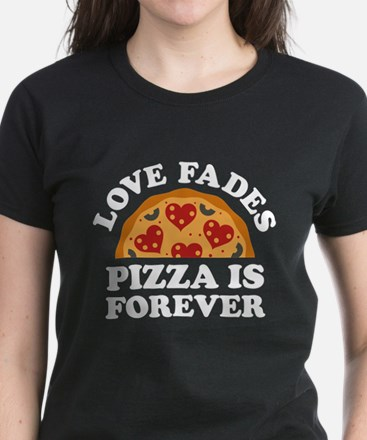 Love Fades Pizza Is Forever Women's Dark T-Shirt