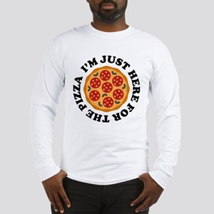 I'm Just Here For The Pizza Long Sleeve T-Shirt