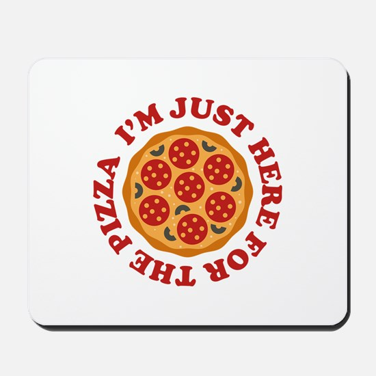 I'm Just Here For The Pizza Mousepad