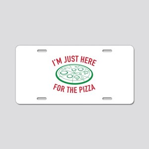 I'm Just Here For The Pizza Aluminum License Plate
