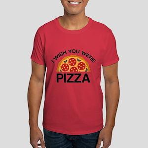 I Wish You Were Pizza Dark T-Shirt
