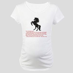 I am a horsewoman ... I can  ... Maternity T-Shirt