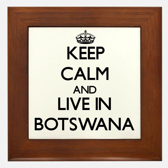 Keep Calm and Live In Botswana Framed Tile
